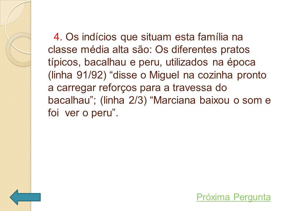 """4. Os indícios que situam esta família na classe média alta são: Os diferentes pratos típicos, bacalhau e peru, utilizados na época (linha 91/92) """"dis"""