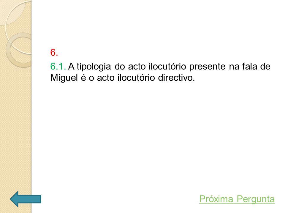 6.6.1. A tipologia do acto ilocutório presente na fala de Miguel é o acto ilocutório directivo.