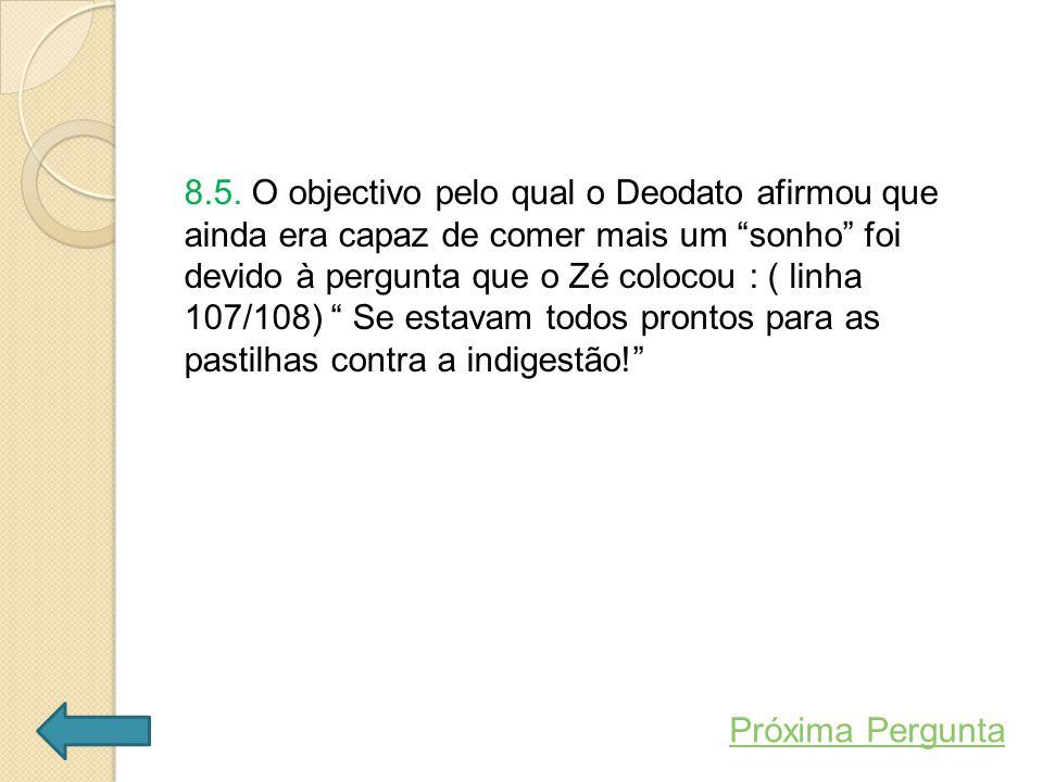 """8.5. O objectivo pelo qual o Deodato afirmou que ainda era capaz de comer mais um """"sonho"""" foi devido à pergunta que o Zé colocou : ( linha 107/108) """""""