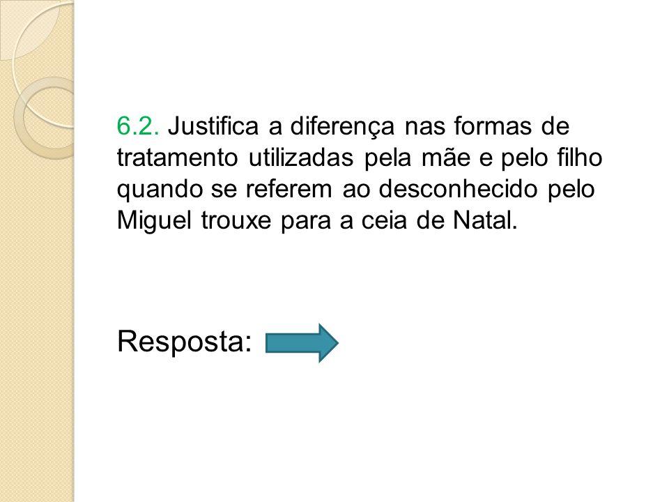 6.2. Justifica a diferença nas formas de tratamento utilizadas pela mãe e pelo filho quando se referem ao desconhecido pelo Miguel trouxe para a ceia