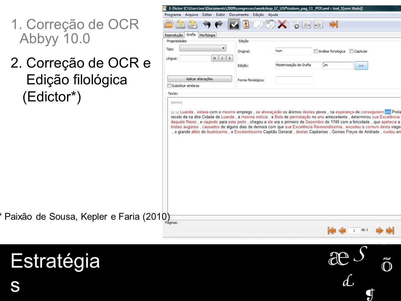 2. Correção de OCR e Edição filológica (Edictor*) Estratégia s 1. Correção de OCR Abbyy 10.0 * Paixão de Sousa, Kepler e Faria (2010)