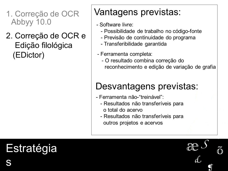 Estratégia s Vantagens previstas: - Software livre: - Possibilidade de trabalho no código-fonte - Previsão de continuidade do programa - Transferibili