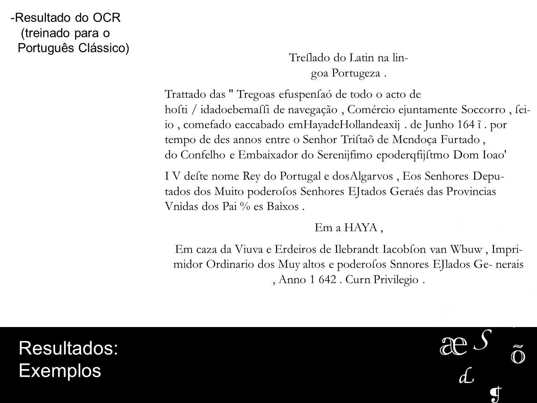 -Resultado do OCR (treinado para o Português Clássico) Treſlado do Latin na lin- goa Portugeza. Trattado das