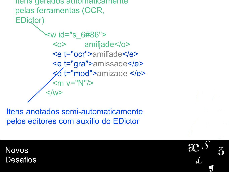 Novos Desafios amiſjade amiſſade amissade amizade Itens gerados automaticamente pelas ferramentas (OCR, EDictor) Itens anotados semi-automaticamente p