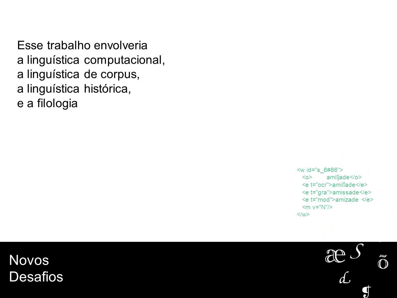 Novos Desafios amiſjade amiſſade amissade amizade Esse trabalho envolveria a linguística computacional, a linguística de corpus, a linguística históri