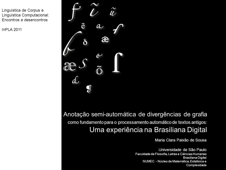 Linguística de Corpus e Linguística Computacional: Encontros e desencontros InPLA 2011 A Anotação semi-automática de divergências de grafia como funda