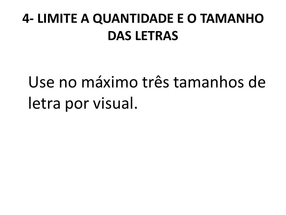 4- LIMITE A QUANTIDADE E O TAMANHO DAS LETRAS Use no máximo três tamanhos de letra por visual.