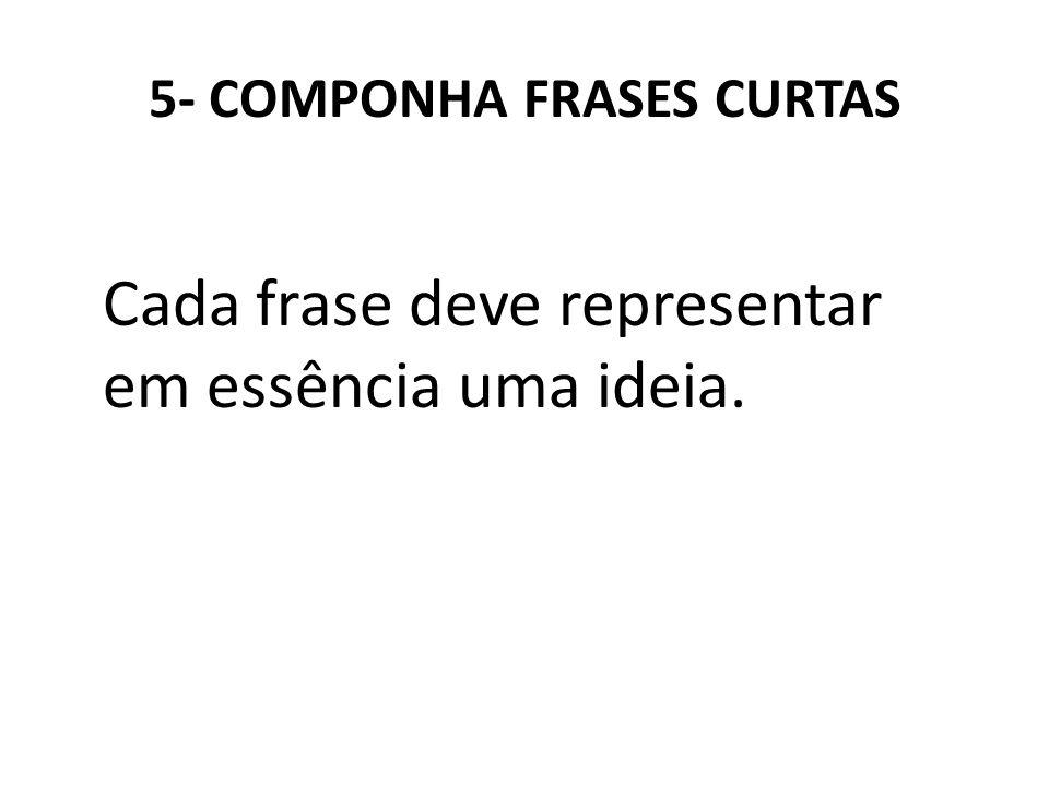 5- COMPONHA FRASES CURTAS Cada frase deve representar em essência uma ideia.