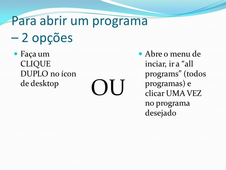 """Para abrir um programa – 2 opções Faça um CLIQUE DUPLO no ícon de desktop Abre o menu de inciar, ir a """"all programs"""" (todos programas) e clicar UMA VE"""