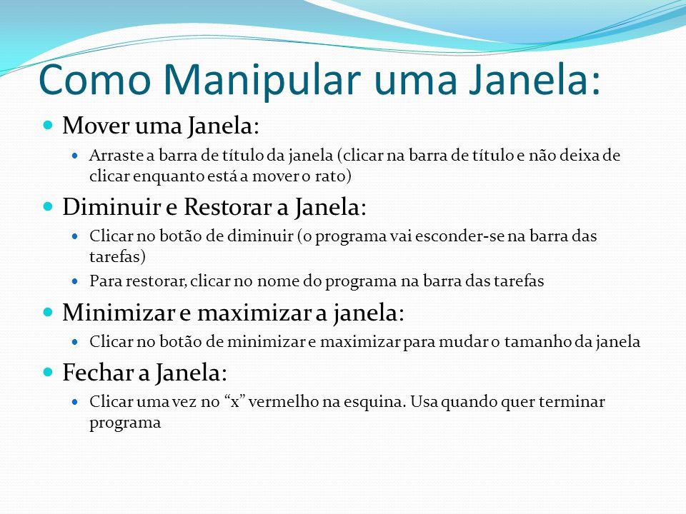 Como Manipular uma Janela: Mover uma Janela: Arraste a barra de título da janela (clicar na barra de título e não deixa de clicar enquanto está a move
