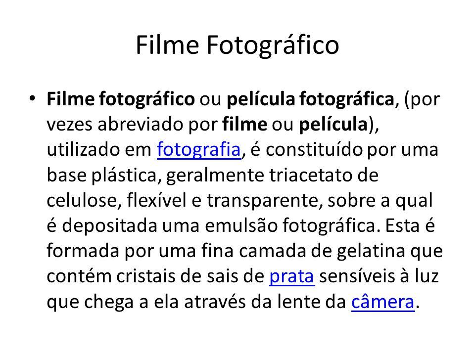 Filme Fotográfico Filme fotográfico ou película fotográfica, (por vezes abreviado por filme ou película), utilizado em fotografia, é constituído por u