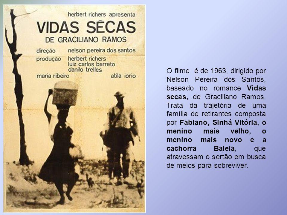 O filme é de 1963, dirigido por Nelson Pereira dos Santos, baseado no romance Vidas secas, de Graciliano Ramos. Trata da trajetória de uma família de