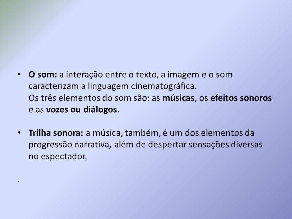 O som: a interação entre o texto, a imagem e o som caracterizam a linguagem cinematográfica. Os três elementos do som são: as músicas, os efeitos sono