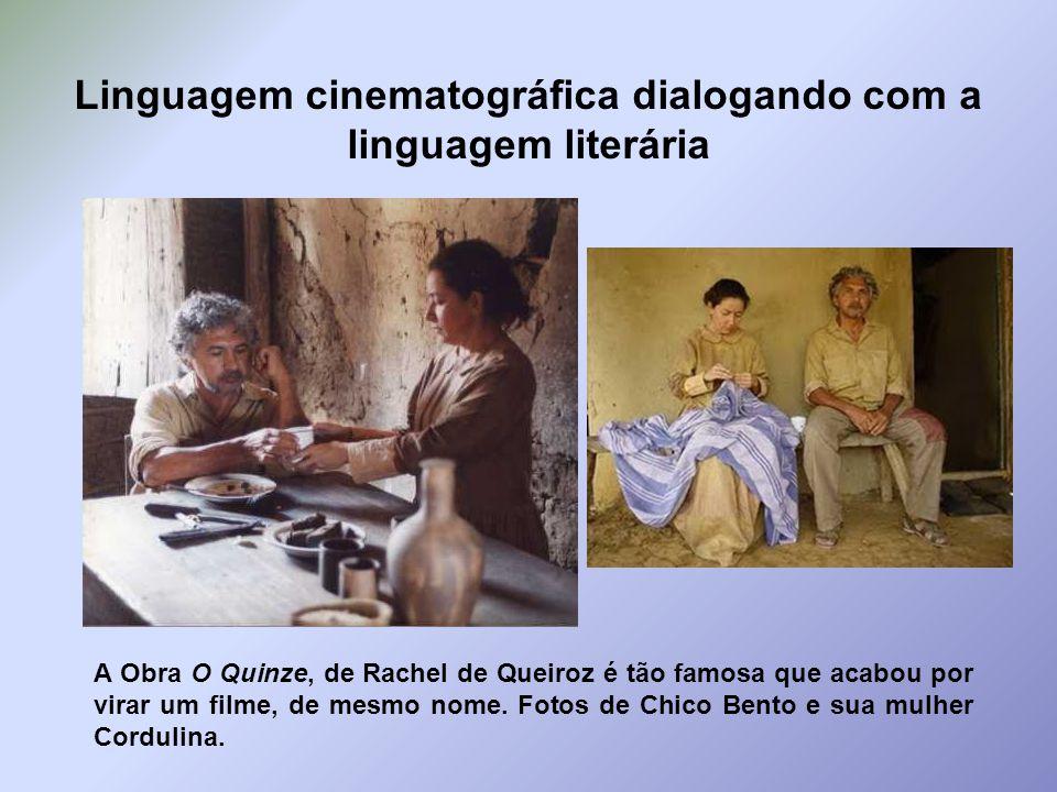 Linguagem cinematográfica dialogando com a linguagem literária A Obra O Quinze, de Rachel de Queiroz é tão famosa que acabou por virar um filme, de me