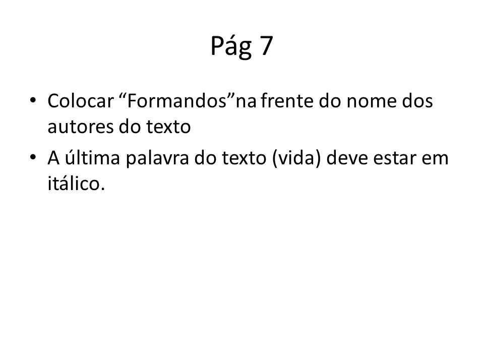 """Pág 7 Colocar """"Formandos""""na frente do nome dos autores do texto A última palavra do texto (vida) deve estar em itálico."""