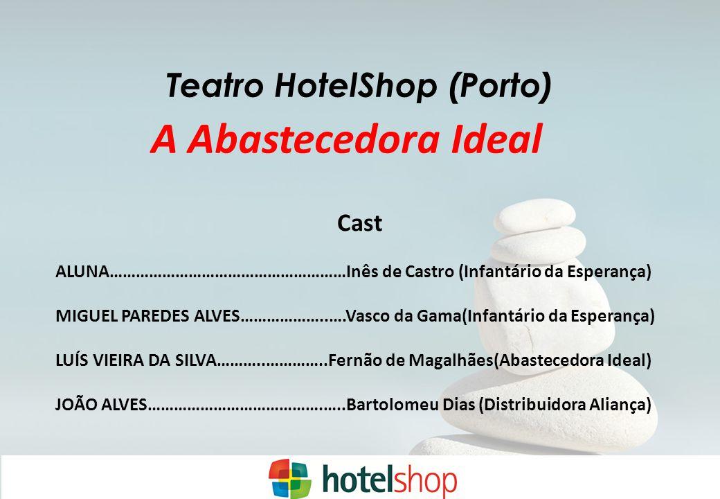 A Abastecedora Ideal Teatro HotelShop (Porto) Cast ALUNA………………………………………………Inês de Castro (Infantário da Esperança) MIGUEL PAREDES ALVES………………..….Vasco da Gama(Infantário da Esperança) LUÍS VIEIRA DA SILVA………..…………..Fernão de Magalhães(Abastecedora Ideal) JOÃO ALVES………………………………….…..Bartolomeu Dias (Distribuidora Aliança)