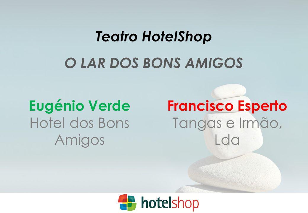 Teatro HotelShop O LAR DOS BONS AMIGOS Francisco Esperto Tangas e Irmão, Lda Eugénio Verde Hotel dos Bons Amigos