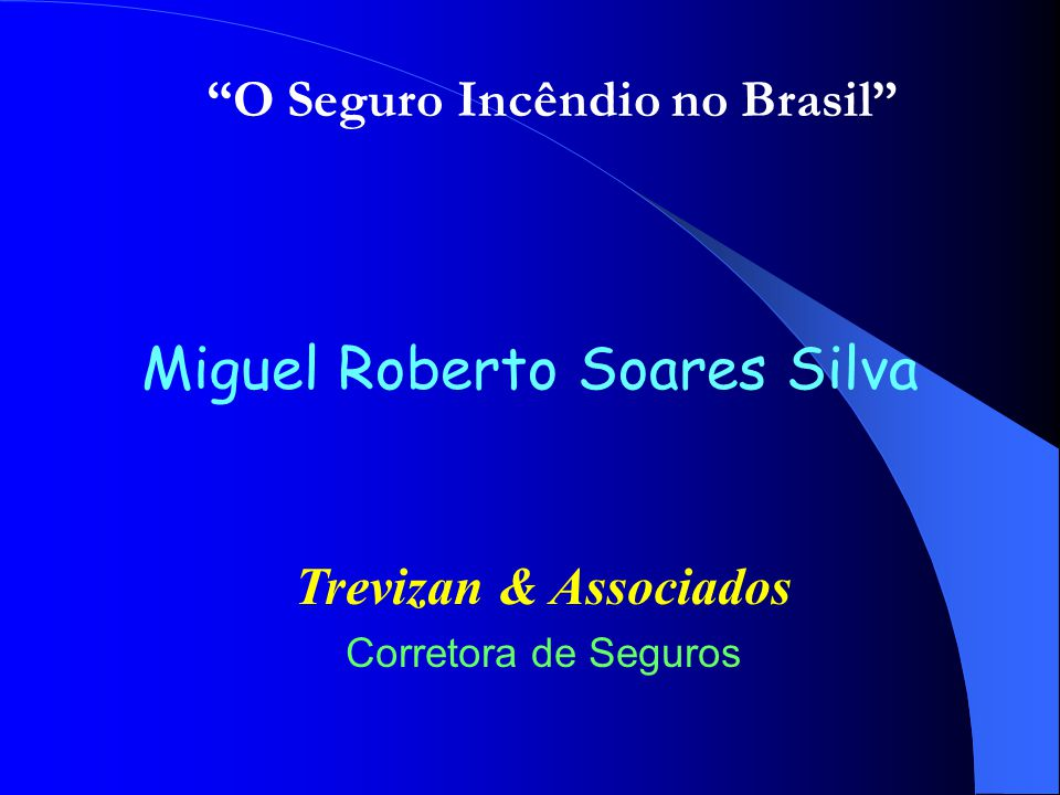 Miguel Roberto Soares Silva Trevizan & Associados Corretora de Seguros O Seguro Incêndio no Brasil