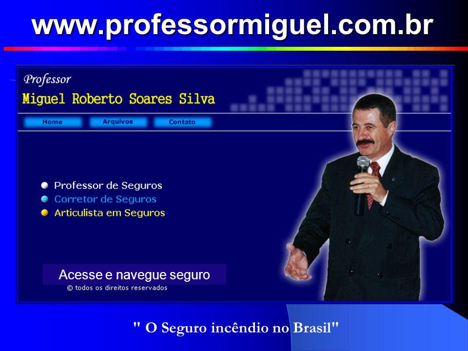 CONTINUA NA PARTE I Clique aqui para abrir a próxima parte O Seguro incêndio no Brasil Miguel Roberto Soares Silva