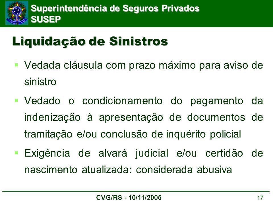 Superintendência de Seguros Privados SUSEP CVG/RS - 10/11/2005 17 Liquidação de Sinistros  Vedada cláusula com prazo máximo para aviso de sinistro 