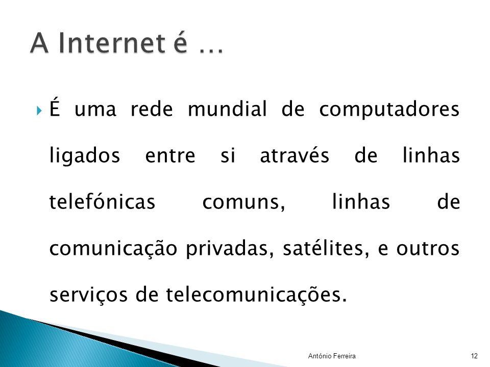 ÉÉ uma rede mundial de computadores ligados entre si através de linhas telefónicas comuns, linhas de comunicação privadas, satélites, e outros servi
