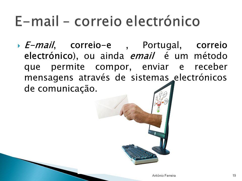  E-mail, correio-e, Portugal, correio electrónico), ou ainda email é um método que permite compor, enviar e receber mensagens através de sistemas ele