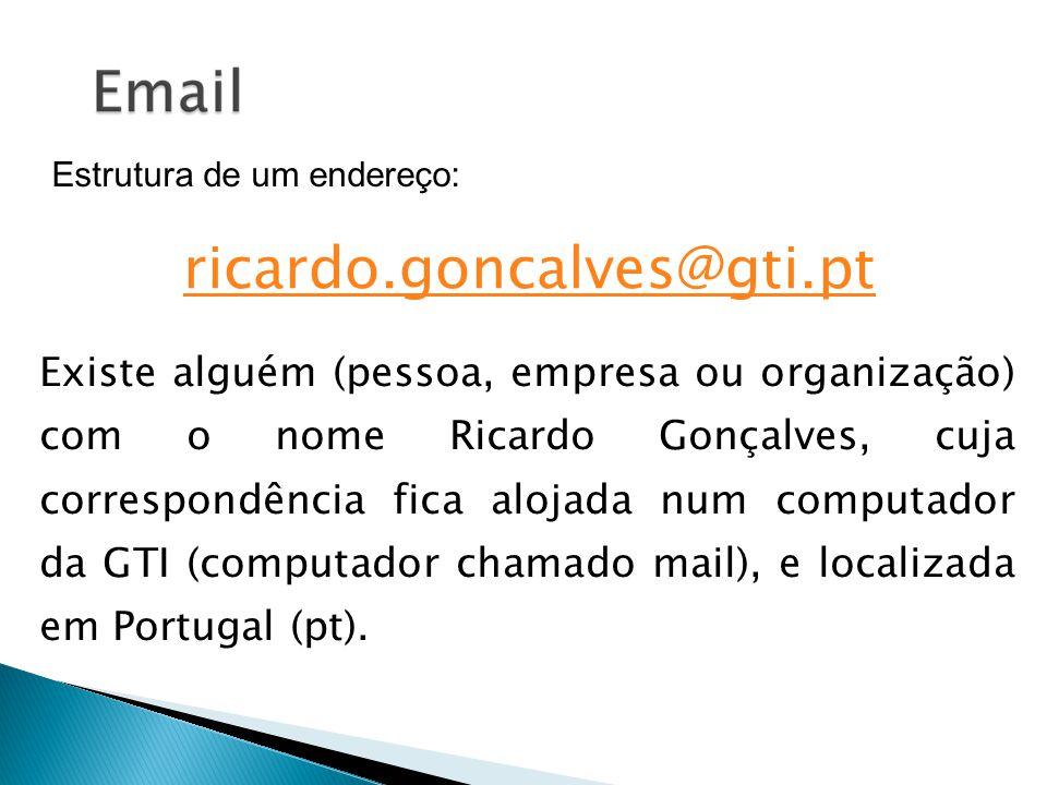 Estrutura de um endereço: ricardo.goncalves@gti.pt Existe alguém (pessoa, empresa ou organização) com o nome Ricardo Gonçalves, cuja correspondência f