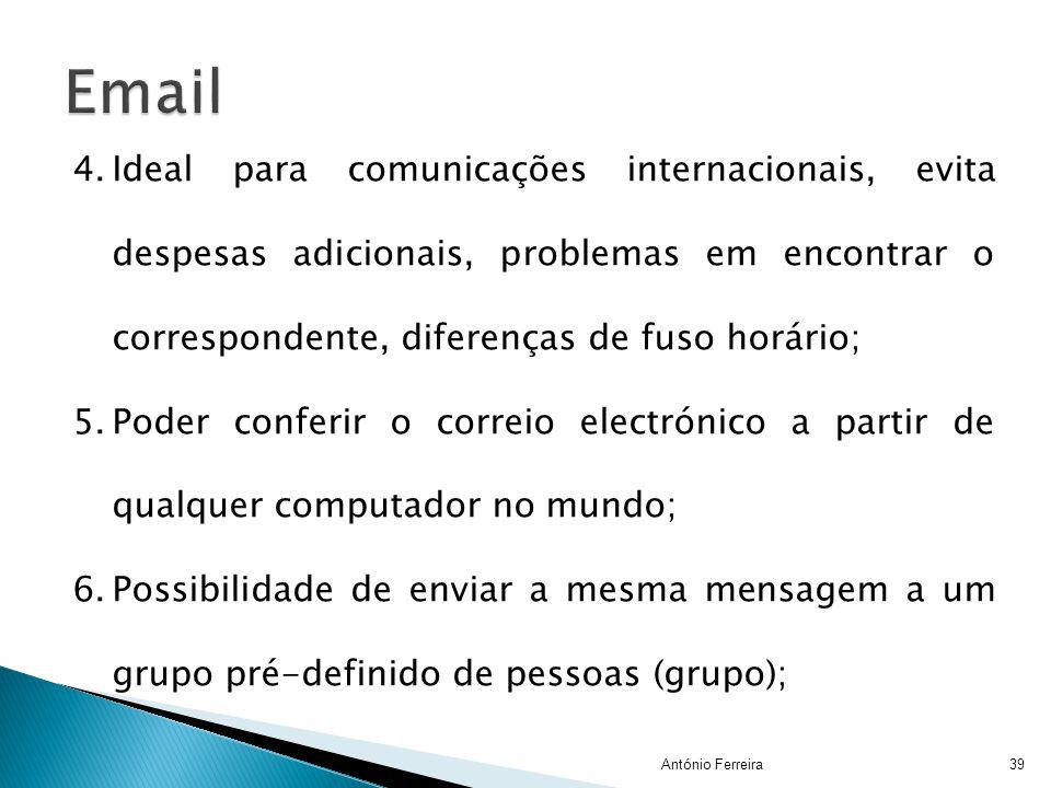 António Ferreira39 4.Ideal para comunicações internacionais, evita despesas adicionais, problemas em encontrar o correspondente, diferenças de fuso ho