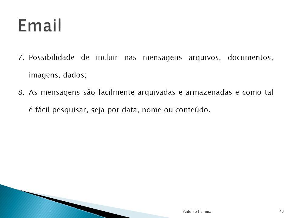 António Ferreira40 7.Possibilidade de incluir nas mensagens arquivos, documentos, imagens, dados; 8.As mensagens são facilmente arquivadas e armazenad