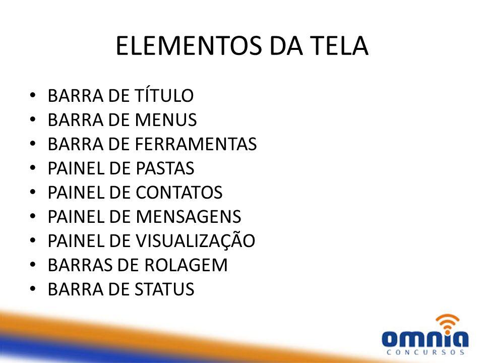 ELEMENTOS DA TELA BARRA DE TÍTULO BARRA DE MENUS BARRA DE FERRAMENTAS PAINEL DE PASTAS PAINEL DE CONTATOS PAINEL DE MENSAGENS PAINEL DE VISUALIZAÇÃO B