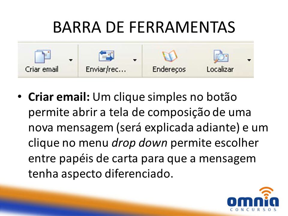 BARRA DE FERRAMENTAS Criar email: Um clique simples no botão permite abrir a tela de composição de uma nova mensagem (será explicada adiante) e um cli