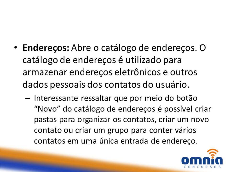 Endereços: Abre o catálogo de endereços. O catálogo de endereços é utilizado para armazenar endereços eletrônicos e outros dados pessoais dos contatos