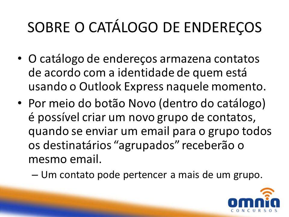SOBRE O CATÁLOGO DE ENDEREÇOS O catálogo de endereços armazena contatos de acordo com a identidade de quem está usando o Outlook Express naquele momen