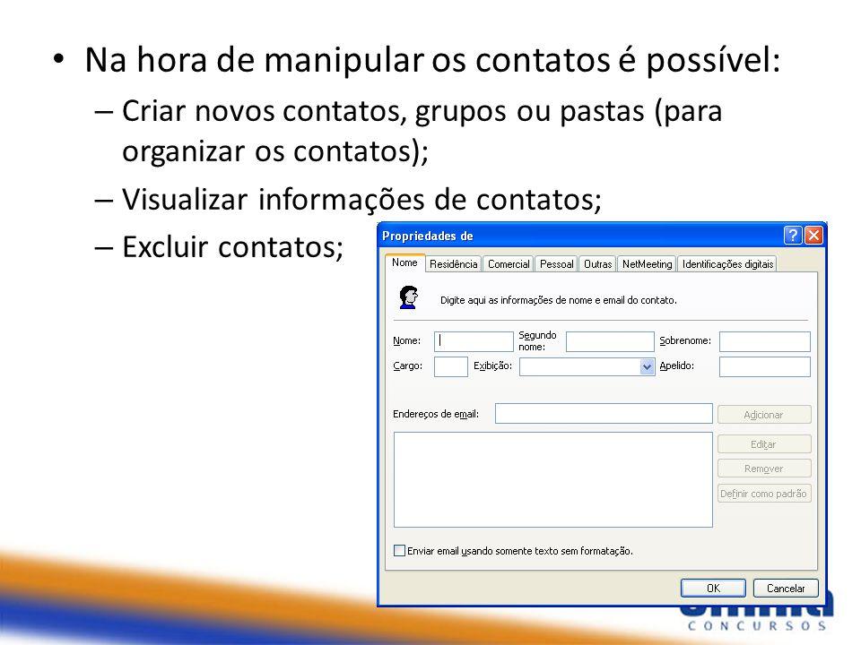 Na hora de manipular os contatos é possível: – Criar novos contatos, grupos ou pastas (para organizar os contatos); – Visualizar informações de contat