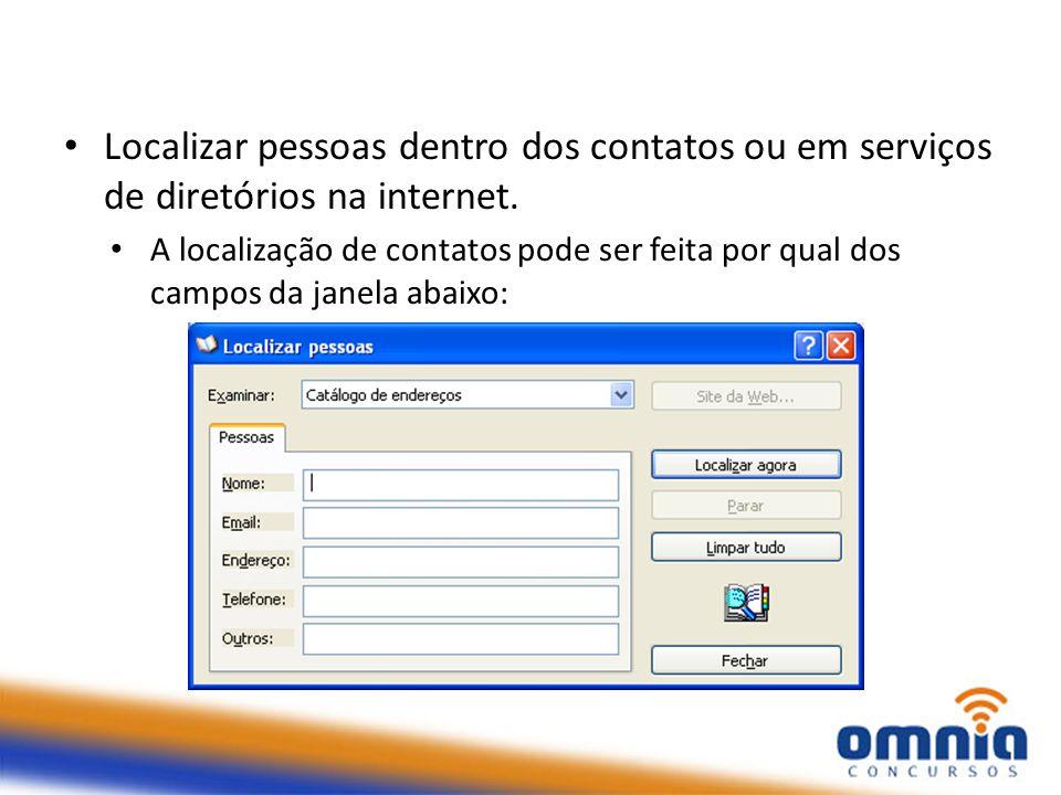 Localizar pessoas dentro dos contatos ou em serviços de diretórios na internet. A localização de contatos pode ser feita por qual dos campos da janela