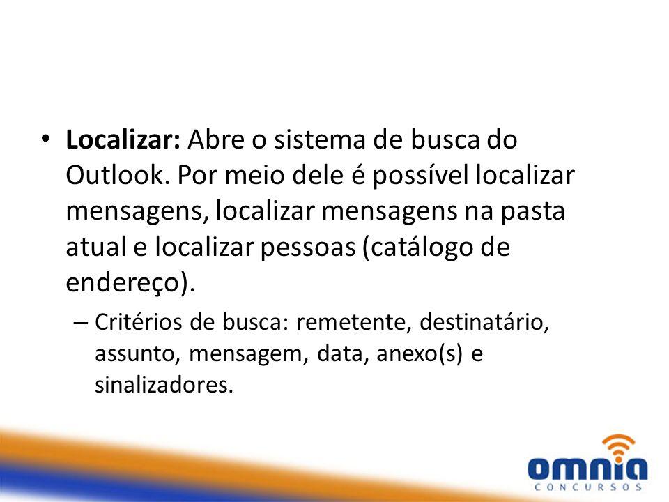 Localizar: Abre o sistema de busca do Outlook. Por meio dele é possível localizar mensagens, localizar mensagens na pasta atual e localizar pessoas (c