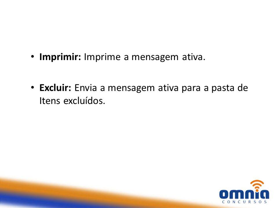 Imprimir: Imprime a mensagem ativa. Excluir: Envia a mensagem ativa para a pasta de Itens excluídos.