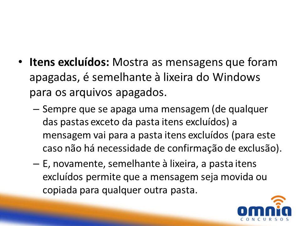 Itens excluídos: Mostra as mensagens que foram apagadas, é semelhante à lixeira do Windows para os arquivos apagados. – Sempre que se apaga uma mensag