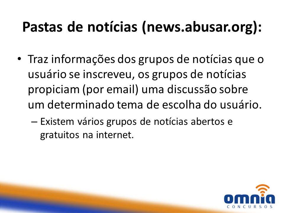 Pastas de notícias (news.abusar.org): Traz informações dos grupos de notícias que o usuário se inscreveu, os grupos de notícias propiciam (por email)