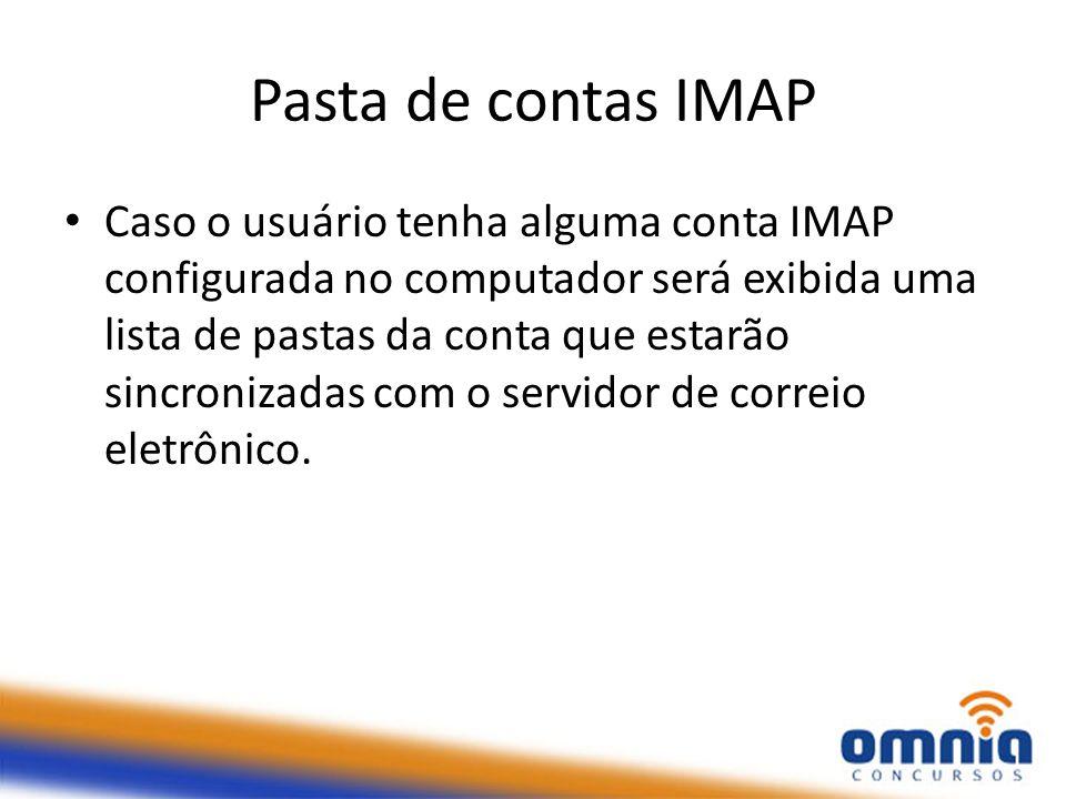 Pasta de contas IMAP Caso o usuário tenha alguma conta IMAP configurada no computador será exibida uma lista de pastas da conta que estarão sincroniza