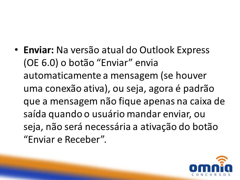 """Enviar: Na versão atual do Outlook Express (OE 6.0) o botão """"Enviar"""" envia automaticamente a mensagem (se houver uma conexão ativa), ou seja, agora é"""