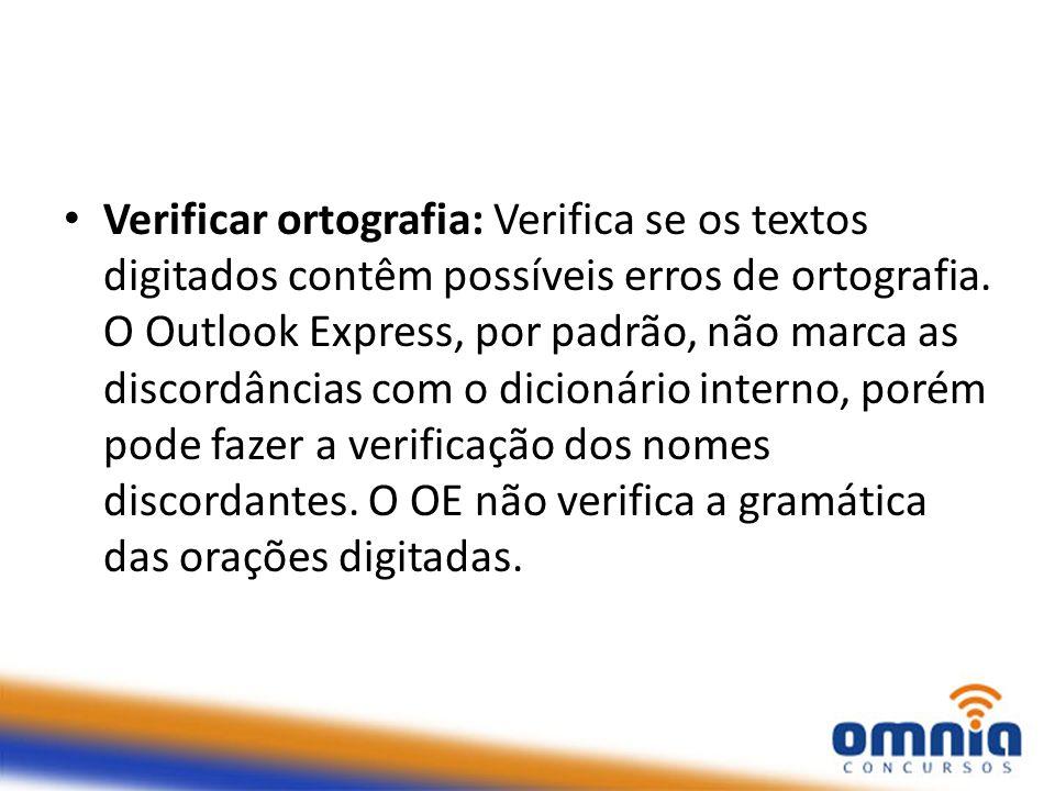Verificar ortografia: Verifica se os textos digitados contêm possíveis erros de ortografia. O Outlook Express, por padrão, não marca as discordâncias