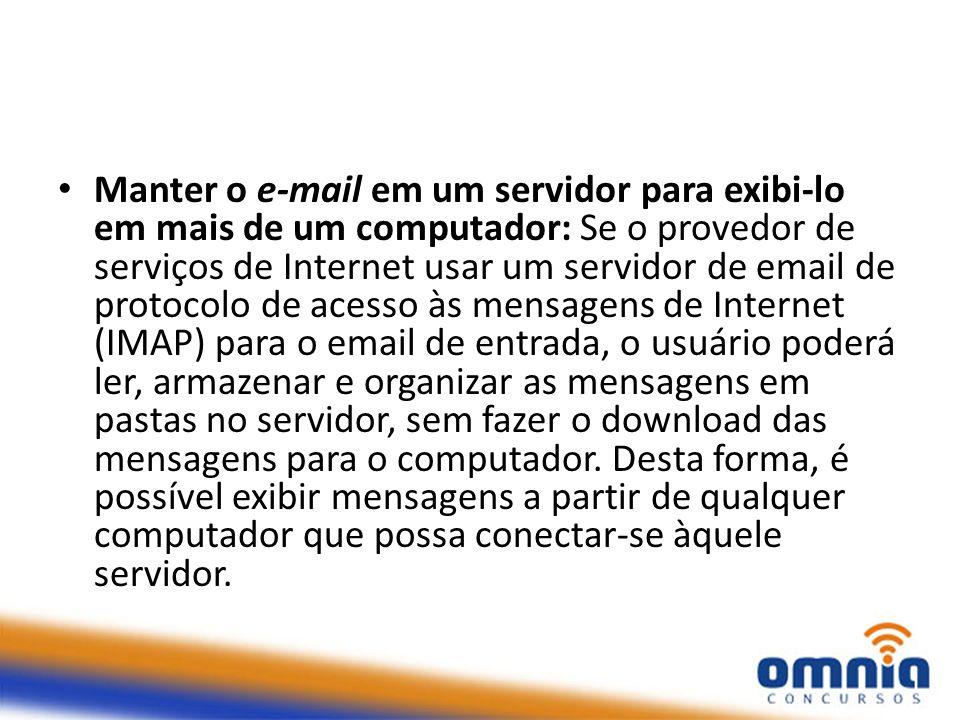 Manter o e-mail em um servidor para exibi-lo em mais de um computador: Se o provedor de serviços de Internet usar um servidor de email de protocolo de