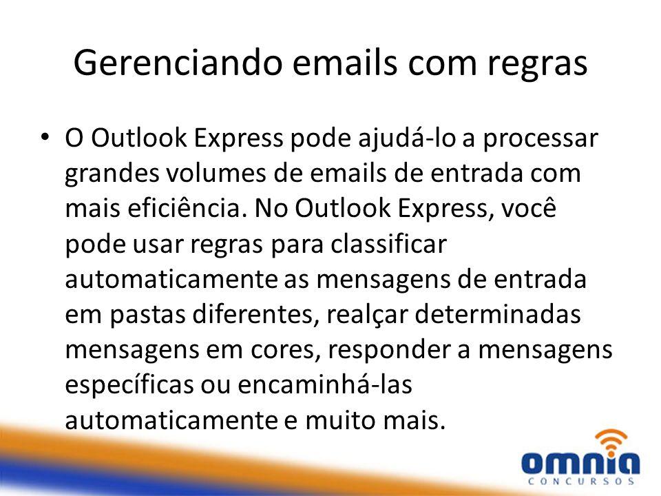 Gerenciando emails com regras O Outlook Express pode ajudá-lo a processar grandes volumes de emails de entrada com mais eficiência. No Outlook Express