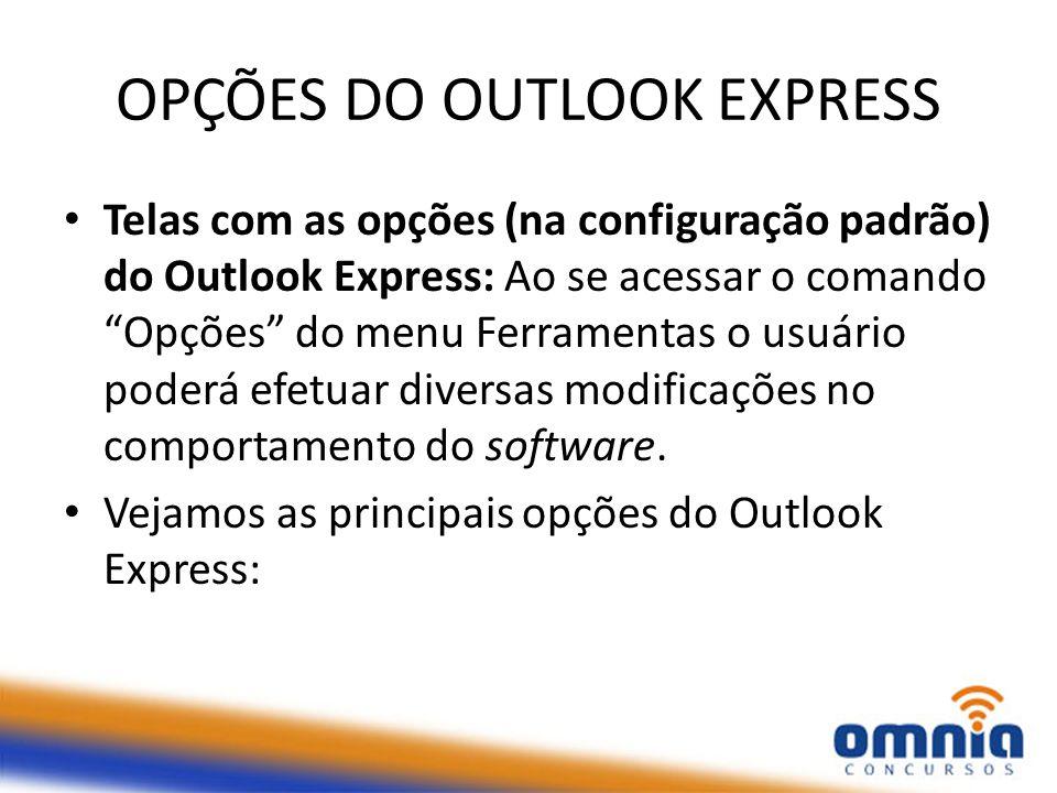 """OPÇÕES DO OUTLOOK EXPRESS Telas com as opções (na configuração padrão) do Outlook Express: Ao se acessar o comando """"Opções"""" do menu Ferramentas o usuá"""