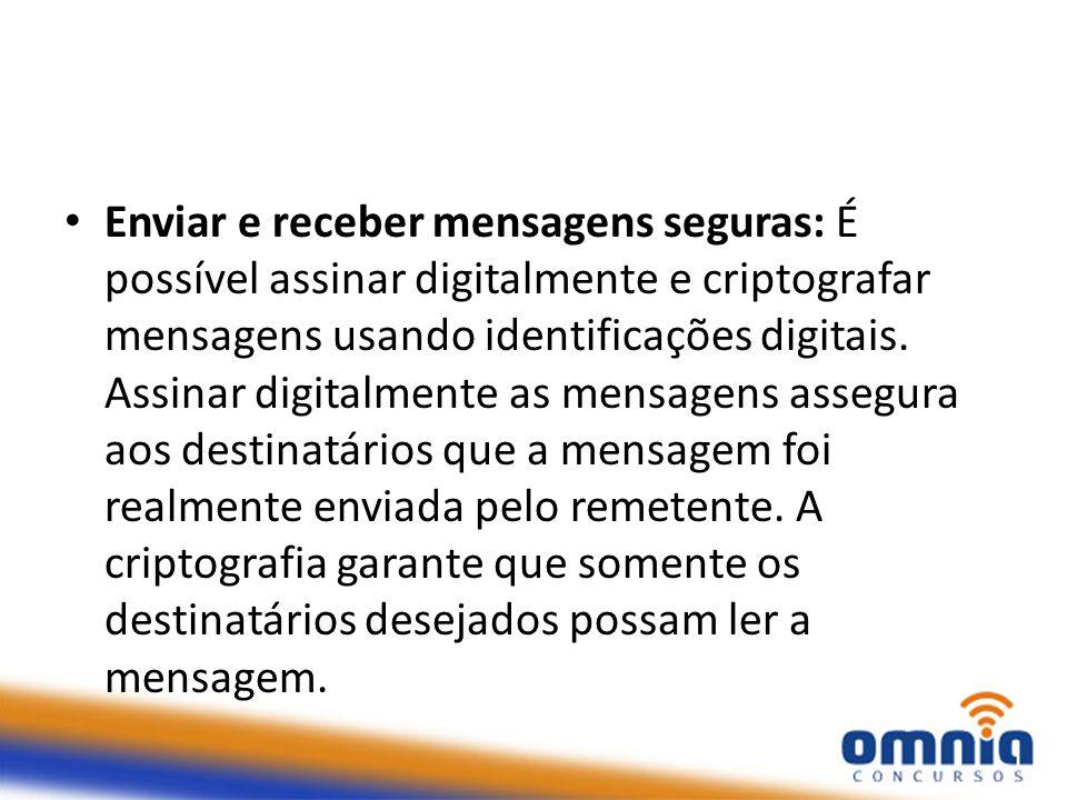 Enviar e receber mensagens seguras: É possível assinar digitalmente e criptografar mensagens usando identificações digitais. Assinar digitalmente as m