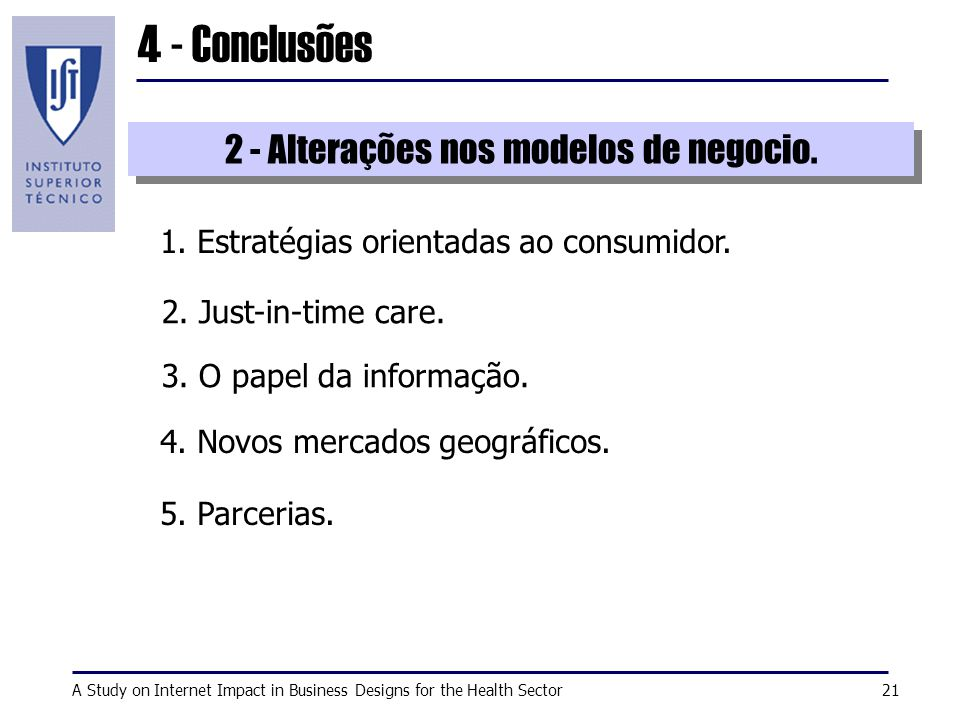 A Study on Internet Impact in Business Designs for the Health Sector21 4 - Conclusões 1.