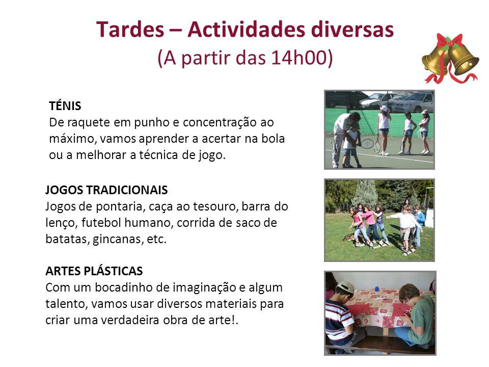 Tardes – Actividades diversas (A partir das 14h00) TÉNIS De raquete em punho e concentração ao máximo, vamos aprender a acertar na bola ou a melhorar a técnica de jogo.