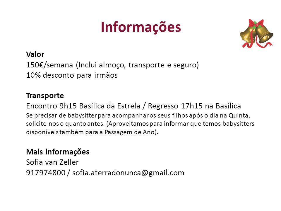 Informações Valor 150€/semana (Inclui almoço, transporte e seguro) 10% desconto para irmãos Transporte Encontro 9h15 Basílica da Estrela / Regresso 17