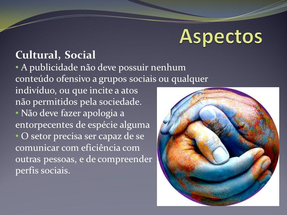 Cultural, Social A publicidade não deve possuir nenhum conteúdo ofensivo a grupos sociais ou qualquer indivíduo, ou que incite a atos não permitidos p